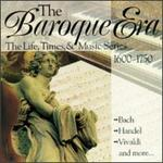 The Baroque Era: The Life, Times & Music Series, 1600-1750