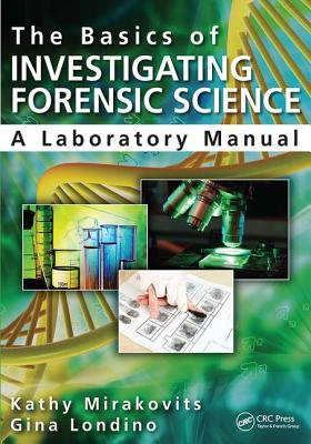 The Basics of Investigating Forensic Science: A Laboratory Manual - Mirakovits, Kathy