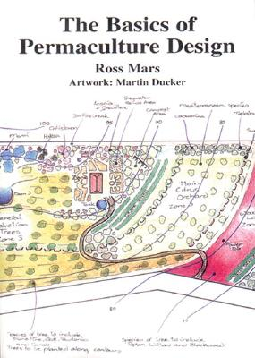 The Basics of Permaculture Design - Mars, Ross, and Holmgren, David (Foreword by)