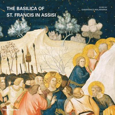 The Basilica of St Francis in Assisi - Malafarina, Gianfranco, and Frugoni, Chiara