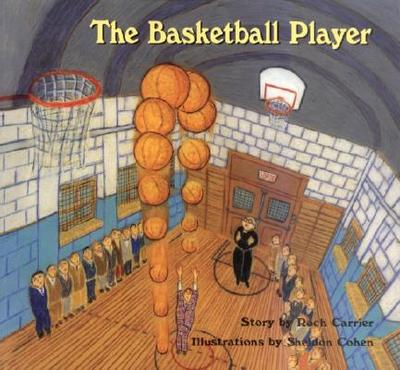 The Basketball Player - Carrier, Roch, and Cohen, Sheldon, and Fischman, Sheila, PH D (Translated by)
