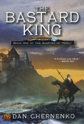 The Bastard King: Book One of the Sceptre Mercy - Chernenko, Dan