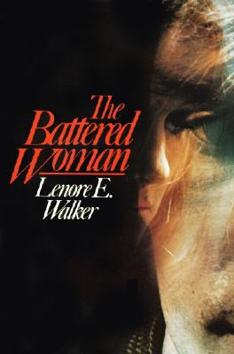 The Battered Woman - Walker, Lenore E. A., Ed.D., ABPP