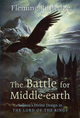 "The Battle for Middle-earth: Tolkien's Divine Design in ""The Lord of the Rings"" - Rutledge, Fleming"