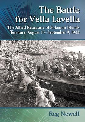 The Battle for Vella Lavella: The Allied Recapture of Solomon Islands Territory, August 15-September 9, 1943 - Newell, Reg