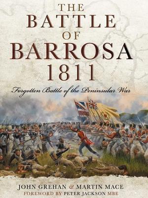 The Battle of Barrosa 1811: Forgotten Battle of the Peninsular War - Grehan, John, and Mace, Martin