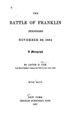The Battle of Franklin, Tennessee, November 30, 1864. a Monograph - Cox, Jacob D
