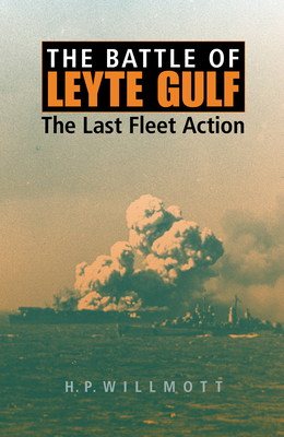 The Battle of Leyte Gulf: The Last Fleet Action - Willmott, H. P.