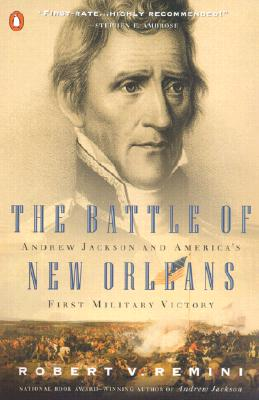 The Battle of New Orleans: Andrew Jackson and America's First Military Victory - Remini, Robert V