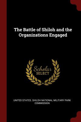 The Battle of Shiloh and the Organizations Engaged - United States Shiloh National Military (Creator)