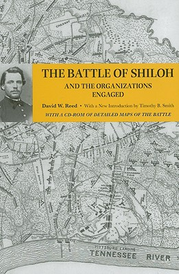 The Battle of Shiloh and the Organizations Engaged - Reed, David Wilson, and Smith, Timothy B (Introduction by)