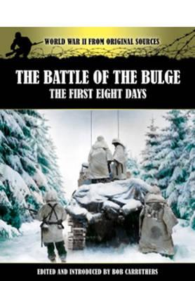 The Battle of the Bulge: The First Eight Days - Carruthers, Bob