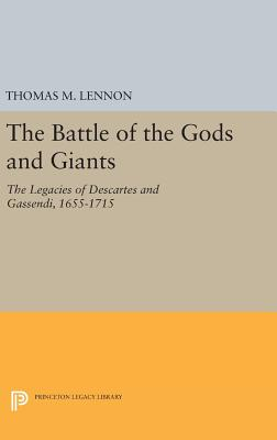 The Battle of the Gods and Giants: The Legacies of Descartes and Gassendi, 1655-1715 - Lennon, Thomas M.