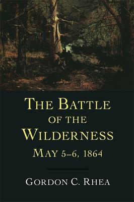 The Battle of the Wilderness, May 5--6, 1864 - Rhea, Gordon C