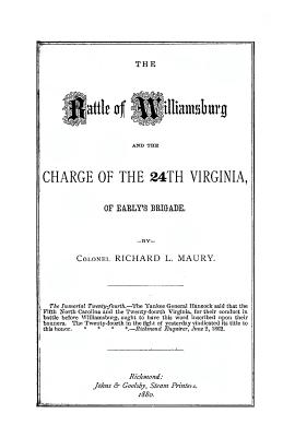The Battle of Williamsburg and the Charge of the 24th Virginia, Early's Brigade - Maury, Col Richard L