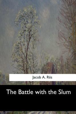 The Battle with the Slum - Riis, Jacob a
