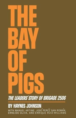 The Bay of Pigs: The Leaders' Story of Brigade 2506 - Johnson, Haynes Bonner