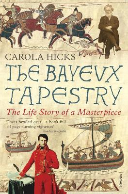The Bayeux Tapestry: The Life Story of a Masterpiece - Hicks, Carola
