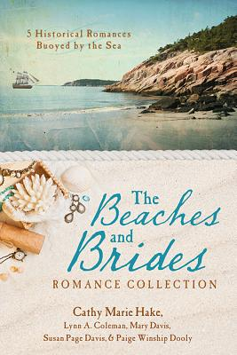The Beaches and Brides Romance Collection: 5 Historical Romances Buoyed by the Sea - Coleman, Lynn A, and Davis, Mary, Ms., and Davis, Susan Page