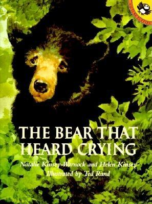 The Bear That Heard Crying - Kinsey-Warnock, Natalie, and Kinsey, Helen