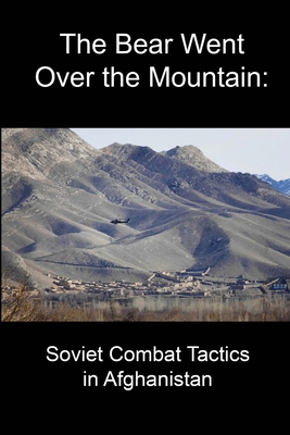 The Bear Went Over the Mountain: Soviet Combat Tactics in Afghanistan - Grau, Lester W., and Glantz, David M., and University Press, National Defense