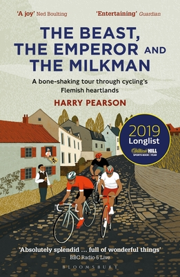 The Beast, the Emperor and the Milkman: A Bone-shaking Tour through Cycling's Flemish Heartlands - Pearson, Harry
