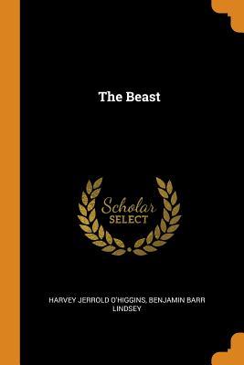 The Beast - O'Higgins, Harvey Jerrold, and Lindsey Benjain, Benjamin B
