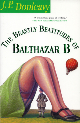The Beastly Beatitudes of Balthazar B - Donleavy, James Patrick