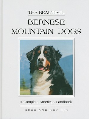 The Beautiful Bernese Mountain Dogs: A Complete American Handbook - Russ, Diane, and Rogers, Shirle