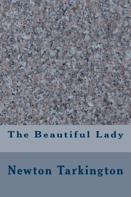 The Beautiful Lady - Tarkington, Newton Booth