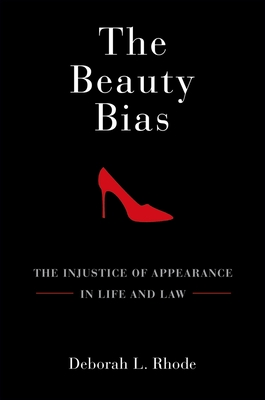 The Beauty Bias: The Injustice of Appearance in Life and Law - Rhode, Deborah L