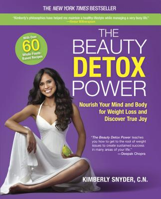 The Beauty Detox Power: Nourish Your Mind and Body for Weight Loss and Discover True Joy - Snyder, Kimberly, C.N.