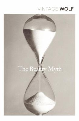 The Beauty Myth: How Images of Beauty are Used Against Women - Wolf, Naomi