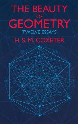 The Beauty of Geometry: Twelve Essays - Coxeter, H S M