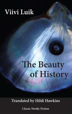 The Beauty of History - Luik, Viivi, and Hawkins, Hildi (Translated by), and Mole, Richard C. M. (Afterword by)