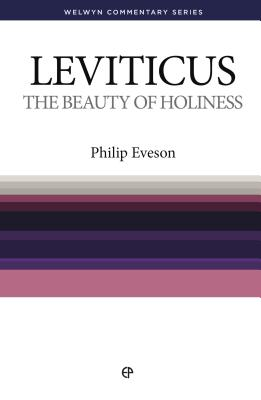 The Beauty of Holiness: The Book of Leviticus Simply Explained - Eveson, Philip H