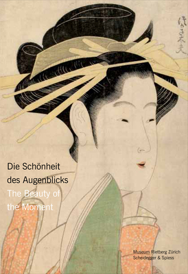 The Beauty of the Moment: Women in Japanese Woodblock Prints - Eichman, Shawn, and Marks, Andreas, and Szostak, John