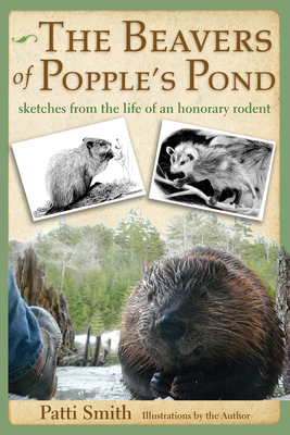 The Beavers of Popple's Pond: Sketches from the Life of an Honorary Rodent - Smith, Patti