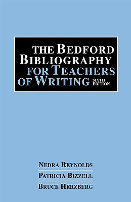 The Bedford Bibliography for Teachers of Writing - Reynolds Bizzell Herzberg