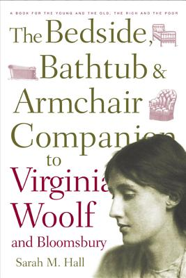 The Bedside, Bathtub and Armchair Companion to Virginia Woolf and Bloomsbury - Hall, Sarah M