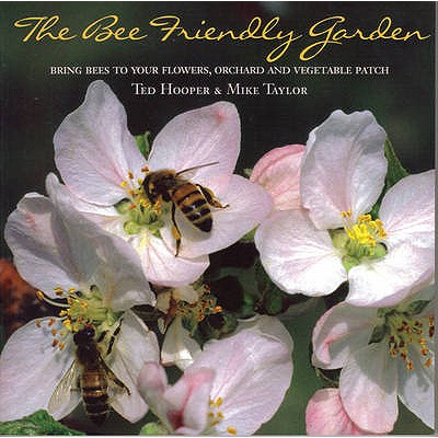 The Bee Friendly Garden: Bring Bees to Your Flowers, Orchard, and Vegetable Patch - Hooper, Ted, and Taylor, Mike