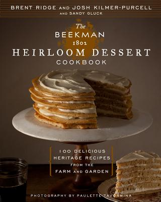 The Beekman 1802 Heirloom Dessert Cookbook: 100 Delicious Heritage Recipes from the Farm and Garden - Kilmer-Purcell, Josh, and Gluck, Sandy, and Tavormina, Paulette