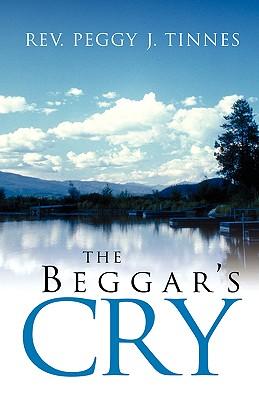 The Beggar's Cry - Tinnes, Peggy J