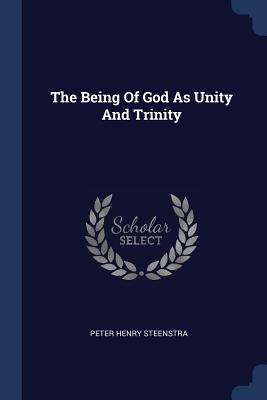 The Being of God as Unity and Trinity - Steenstra, Peter Henry