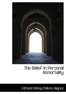 The Belief in Personal Immortality - Haynes, Edmund Sidney Pollock