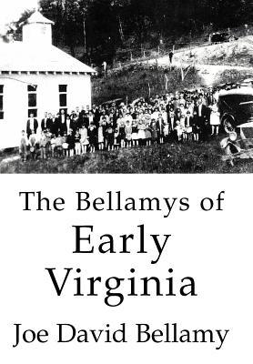 The Bellamys of Early Virginia - Bellamy, Joe David