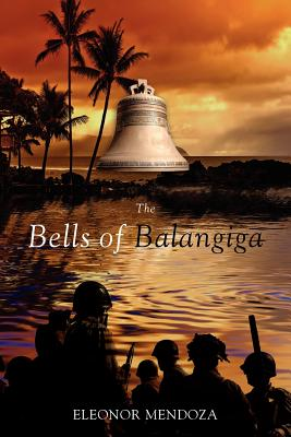 The Bells of Balangiga - Mendoza, Eleonor
