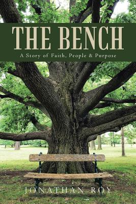 The Bench: A Story of Faith, People & Purpose - Jonathan Roy