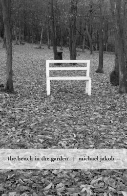 The Bench in the Garden: An Inquiry Into the Scopic History of a Bench - Jakob, Michael