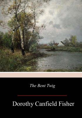 The Bent Twig - Fisher, Dorothy Canfield